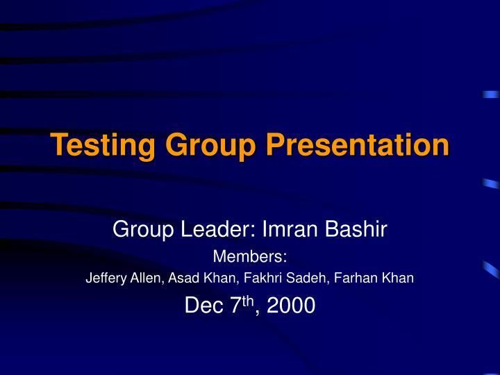 Testing Group Presentation