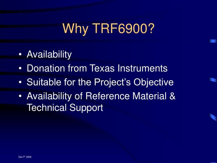 Why TRF6900?