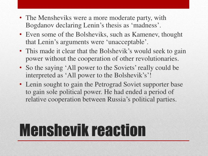The Mensheviks were a more moderate party, with Bogdanov declaring Lenin's thesis as 'madness'.