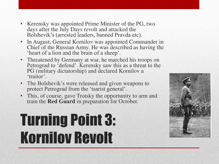 Kerensky was appointed Prime Minister of the PG, two days after the July Days revolt and attacked the Bolshevik's (arrested leaders, banned Pravda etc).