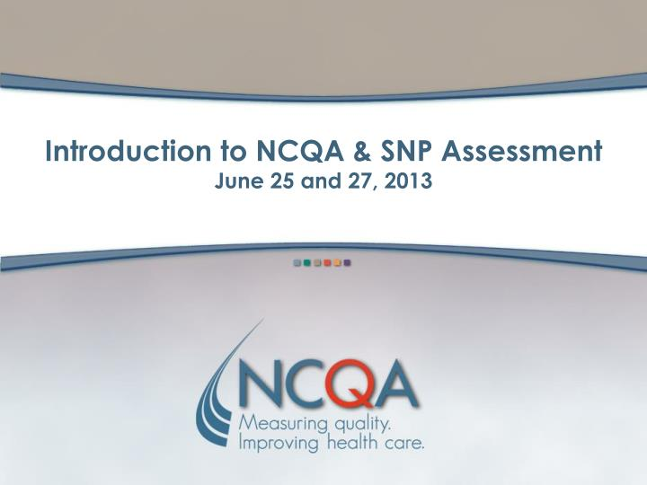 Introduction to ncqa snp assessment june 25 and 27 2013