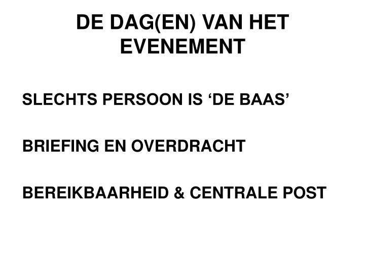 DE DAG(EN) VAN HET EVENEMENT
