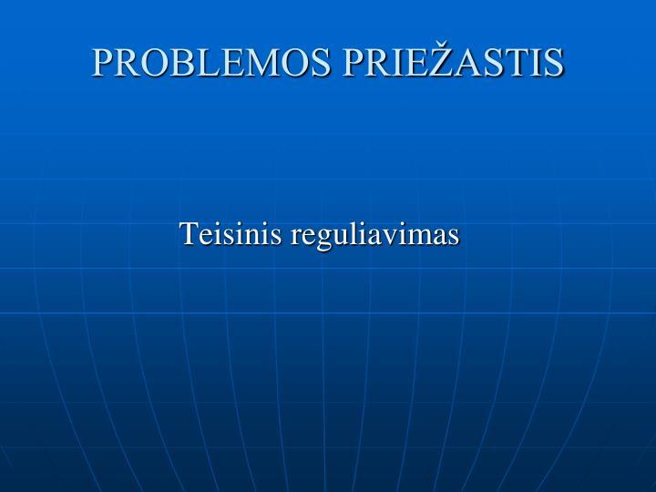 PROBLEMOS PRIEŽASTIS