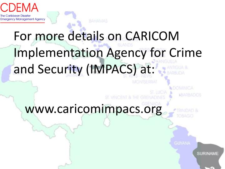 For more details on CARICOM Implementation Agency for Crime and Security (IMPACS) at: