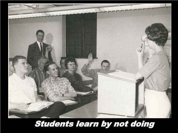 Students learn by not doing