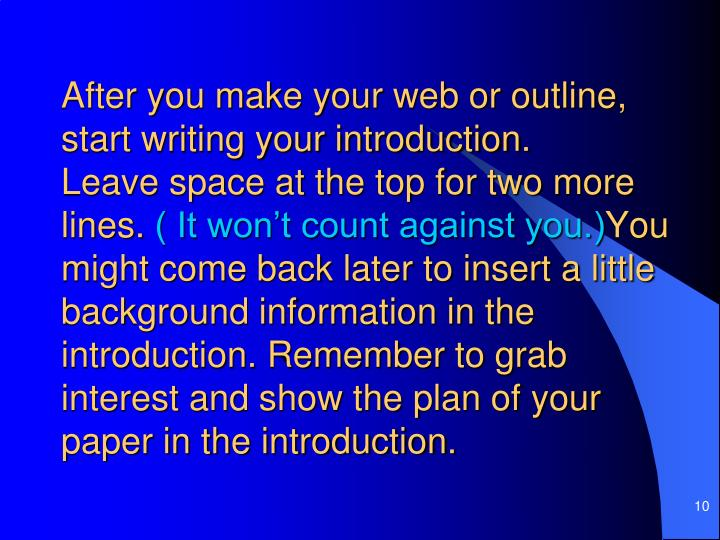 After you make your web or outline, start writing your introduction.