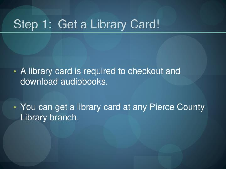 Step 1:  Get a Library Card!