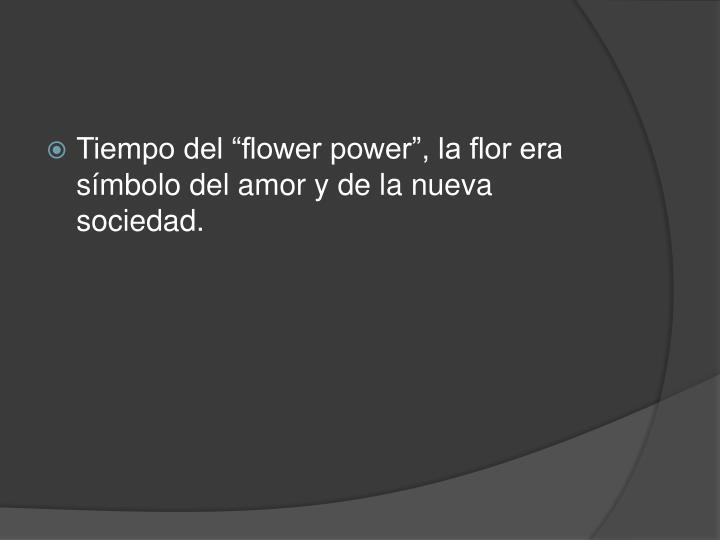 """Tiempo del """"flower power"""", la flor era símbolo del amor y de la nueva sociedad."""