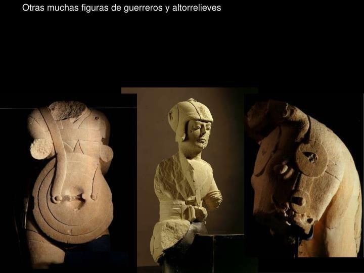 Otras muchas figuras de guerreros y altorrelieves
