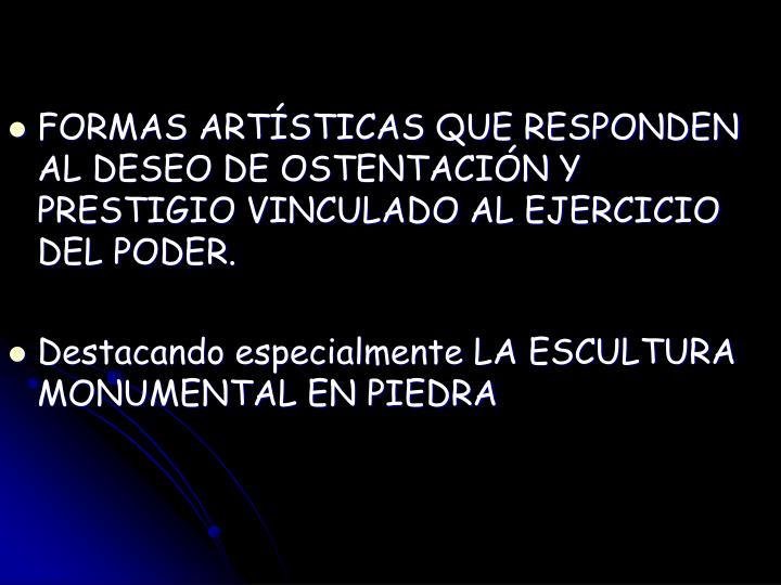 FORMAS ARTÍSTICAS QUE RESPONDEN AL DESEO DE OSTENTACIÓN Y PRESTIGIO VINCULADO AL EJERCICIO DEL PODER.