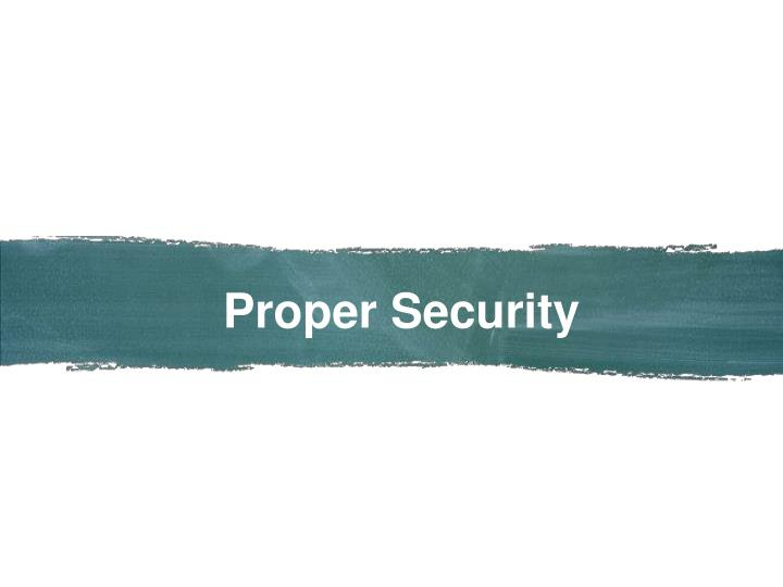 Proper Security
