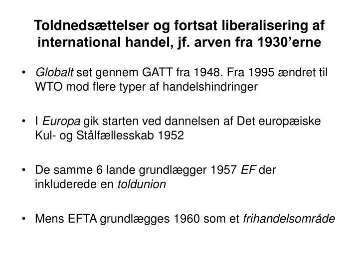 Toldneds ttelser og fortsat liberalisering af international handel jf arven fra 1930 erne