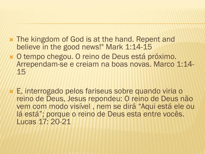 "The kingdom of God is at the hand. Repent and believe in the good news!"" Mark 1:14-15"