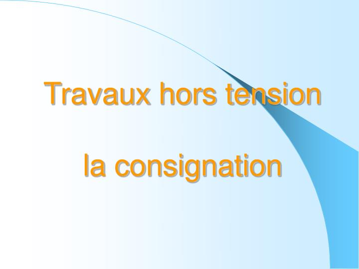 Travaux hors tension la consignation
