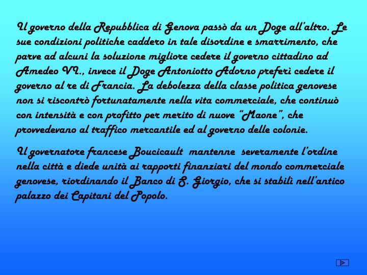 Il governo della Repubblica di Genova passò da un Doge all'altro. Le sue condizioni politiche cad...