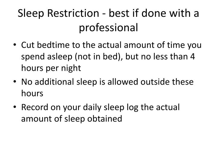 Sleep Restriction - best if done with a professional