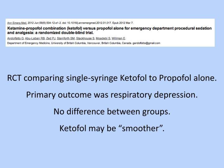 RCT comparing single-syringe Ketofol to Propofol alone.