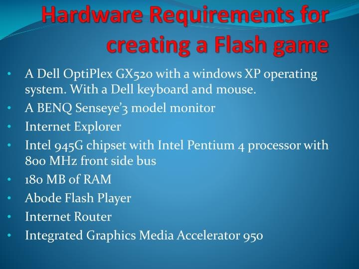 Hardware requirements for creating a flash game