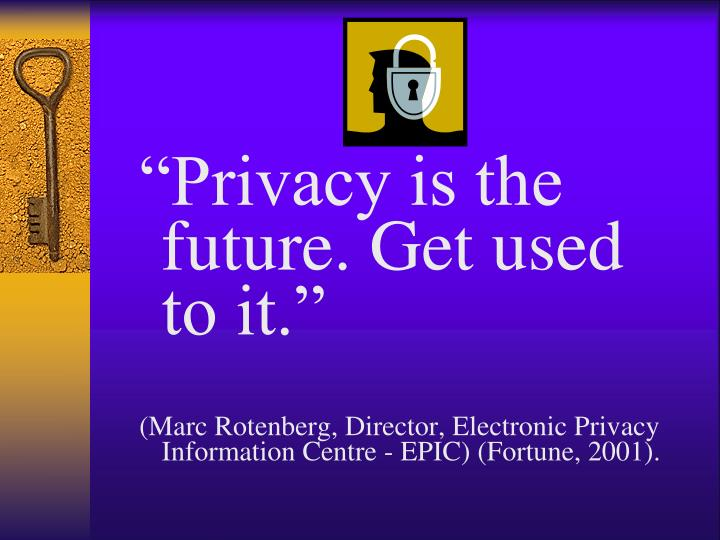 """Privacy is the future. Get used to it."""