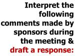 interpret the following comments made by sponsors during the meeting draft a response