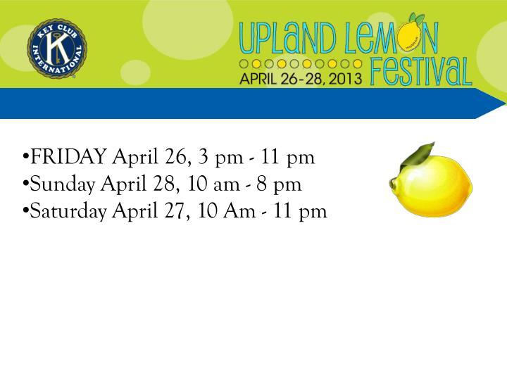 FRIDAY April 26, 3 pm - 11 pm