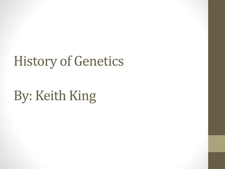 History of genetics by keith king