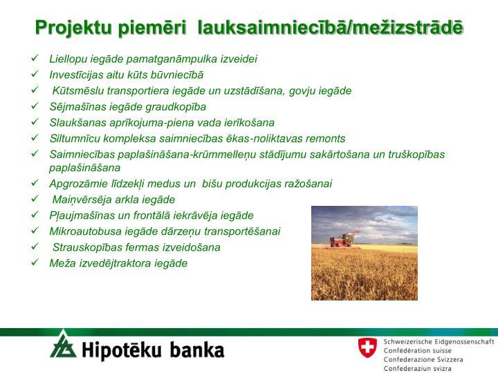 Projektu piemēri  lauksaimniecībā/mežizstrādē