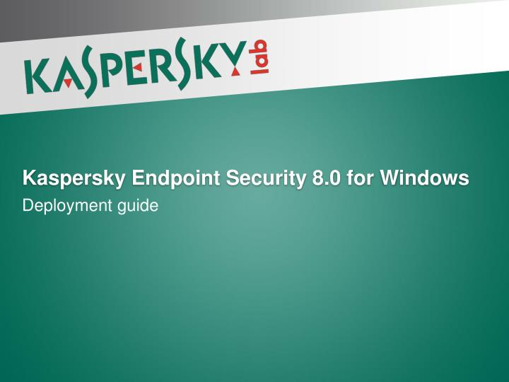 Kaspersky endpoint security 8 for windowsâ® administrator guide.