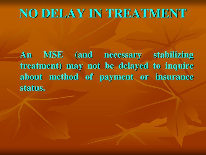 NO DELAY IN TREATMENT