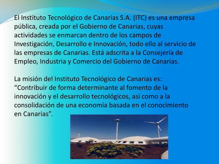 El Instituto Tecnológico de Canarias S.A. (ITC) es una empresa pública, creada por el Gobierno de ...