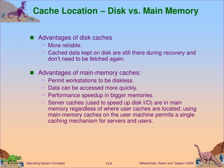 Cache Location – Disk vs. Main Memory