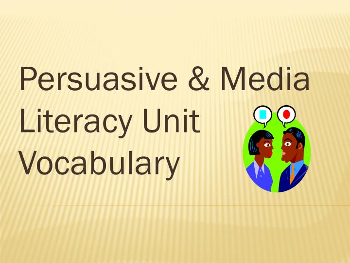 Persuasive media literacy unit vocabulary