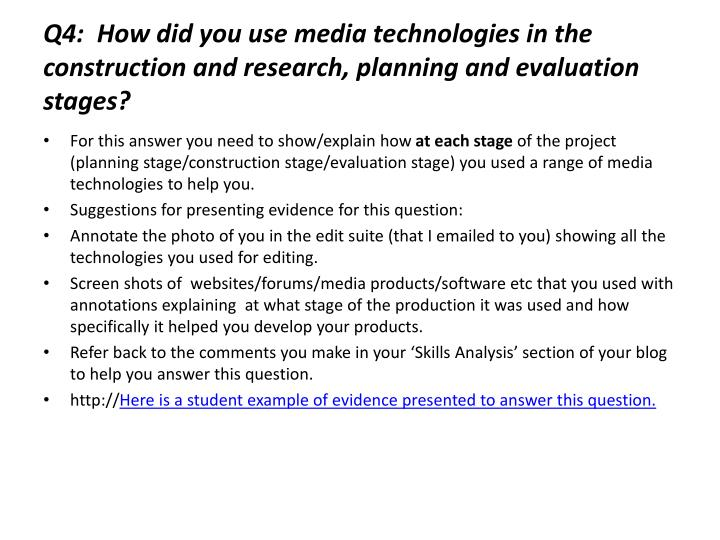 Q4:  How did you use media technologies in the construction and research, planning and evaluation stages?