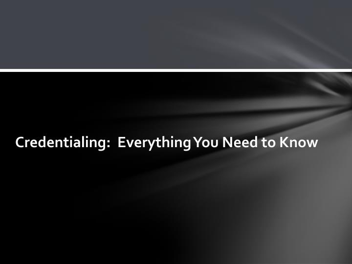 Credentialing:  Everything You Need to Know