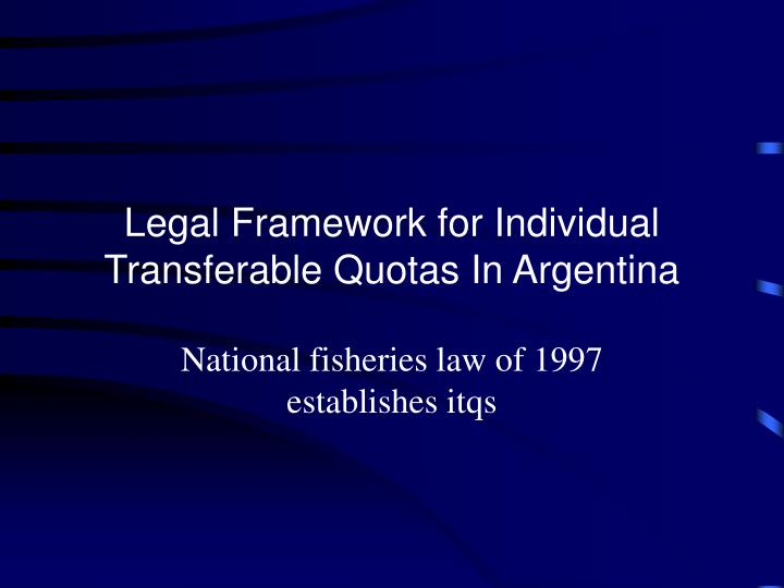 Legal Framework for Individual Transferable Quotas In Argentina