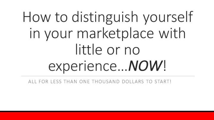 How to distinguish yourself in your marketplace with little or no experience…