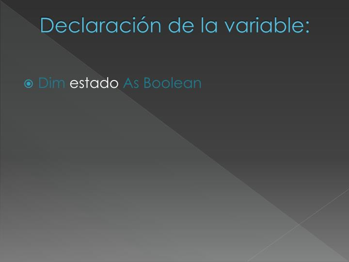 Declaración de la variable: