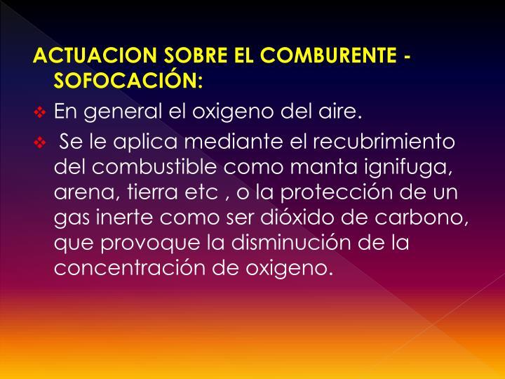 ACTUACION SOBRE EL COMBURENTE -SOFOCACIÓN: