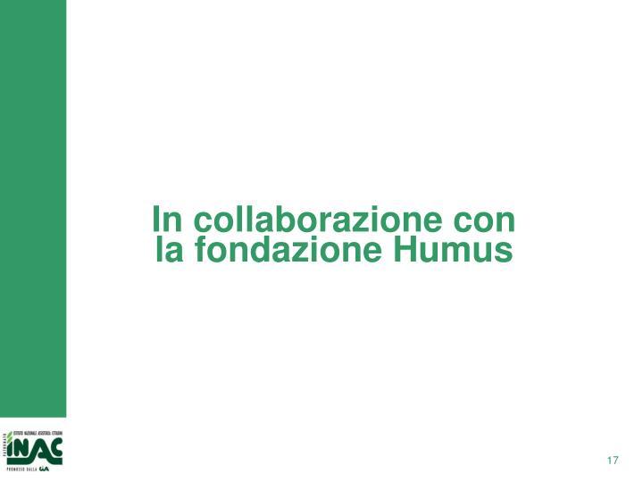 In collaborazione con la fondazione Humus