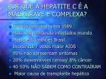 por que a hepatite c a mais grave e complexa