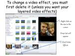 to change a video effect you must first delete it unless you want your layered video effects