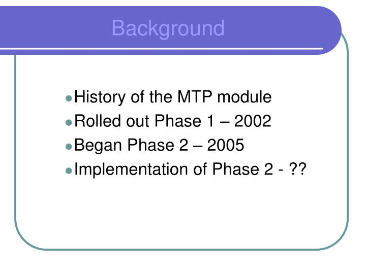 History of the MTP module