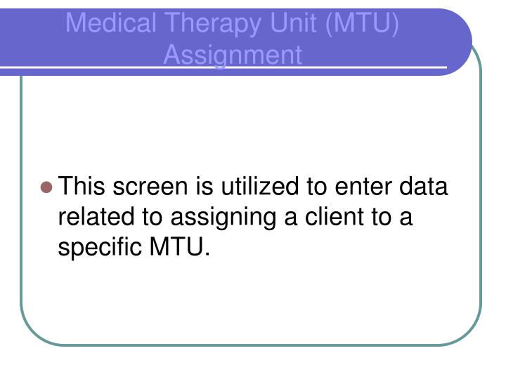 This screen is utilized to enter data related to assigning a client to a specific MTU.