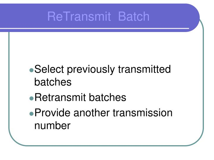 Select previously transmitted batches