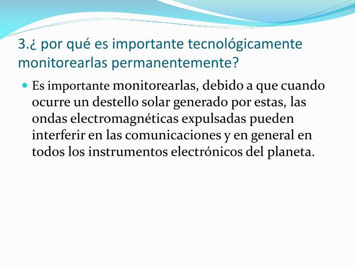 3.¿ por qué es importante tecnológicamente monitorearlas permanentemente?