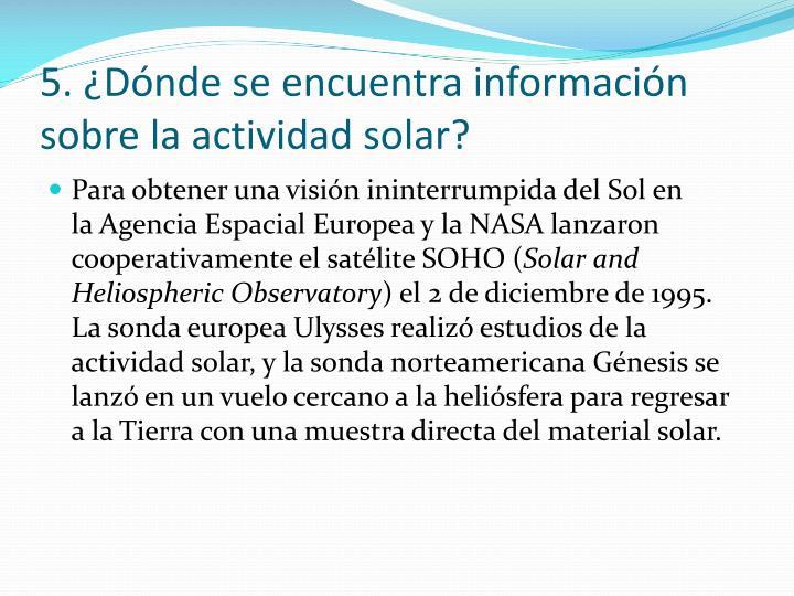 5. ¿Dónde se encuentra información sobre la actividad solar?