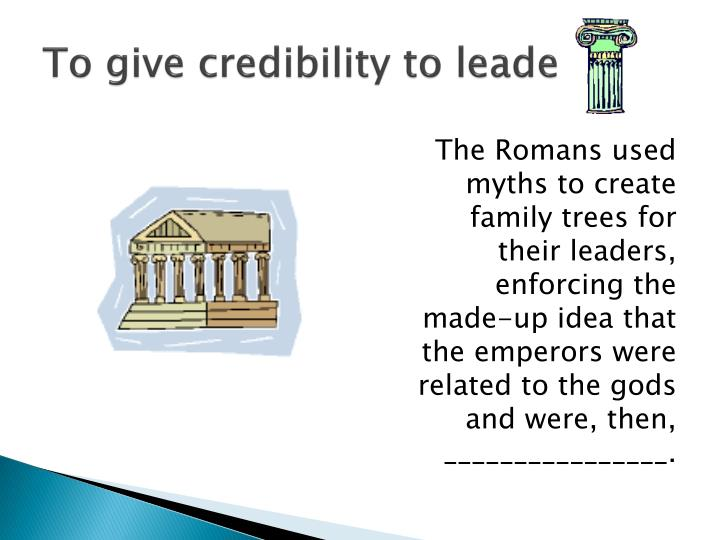To give credibility to leaders