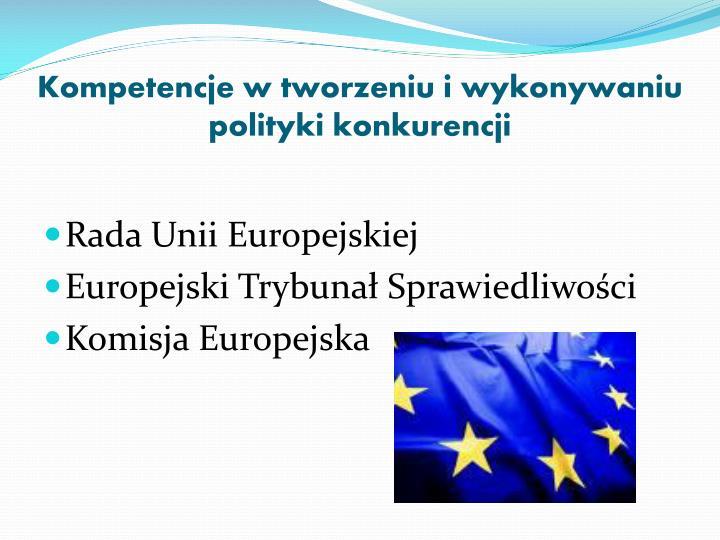 Kompetencje w tworzeniu i wykonywaniu polityki konkurencji