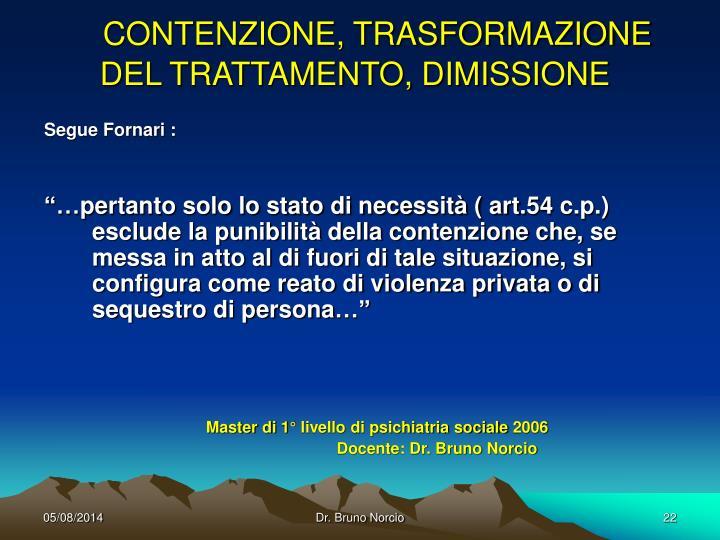 CONTENZIONE, TRASFORMAZIONE DEL TRATTAMENTO, DIMISSIONE