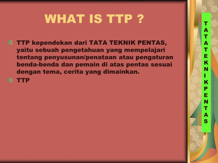WHAT IS TTP ?